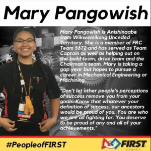 Mary Pangowish- for more information reach out to communications@firstroboticscanada.org