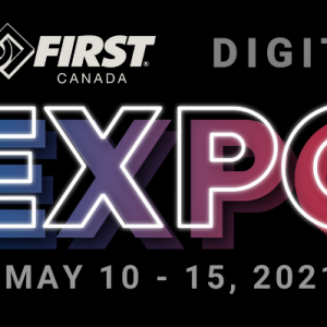 FIRST Canada Digital Expor May 10th to the 15th Including festivals provincial championships panel discussion sponsored by magna Synnex hatch Rockwell Automation